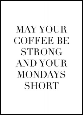 May Your Coffee Be Strong Póster